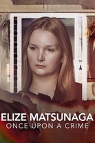 Elize Matsunaga: Olipa kerran rikos
